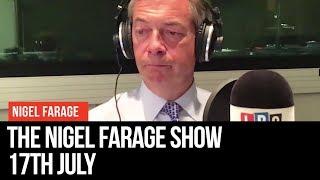 The Nigel Farage Show | LIVE Radio Debate - 17th July | LBC