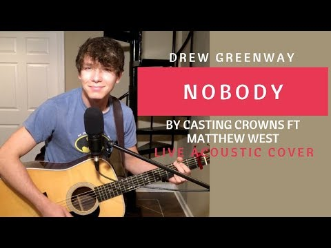 Nobody - Casting Crowns ft Matthew West (Live Acoustic Cover by Drew Greenway)