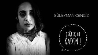Çığlık At Kadın ~ Süleyman Cengiz