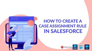 How To Create A Case Assignment Rule In Salesforce
