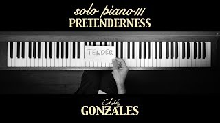 Chilly Gonzales - SOLO PIANO III - Pretenderness
