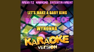 Let's Make a Baby King (In the Style of Wynonna) (Karaoke Version)