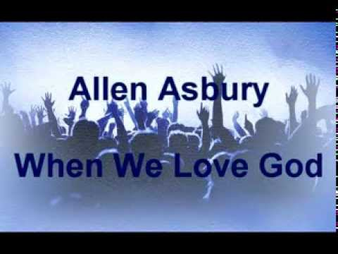 When We Love God - Allen Asbury