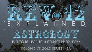 Revelation 12: Is Astrology To Be Used To Interpret Prophecy. Solomon's Gold Series 13A