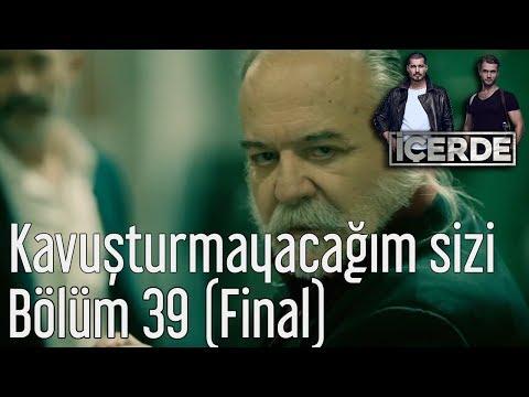 İçerde 39. Bölüm (Final) -  Kavuşturmayacağım Sizi