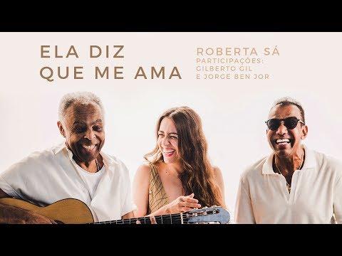 Roberta Sá - Ela diz que me ama - participações: Gilberto Gil e Jorge Ben Jor