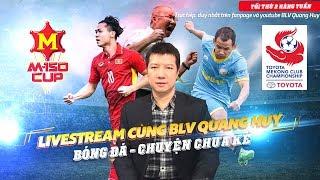 U23 Việt Nam thắng U23 Thái Lan - Có gì mà phải ồn ào | LIVESTREAM cùng BLV QUANG HUY