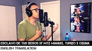 Esclavo De Tus Besos by MTZ Manuel Turizo X Ozuna (ENGLISH TRANSLATION)