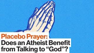 Penn Jillette on Placebo Prayer: Should Atheists Talk to God?   Big Think