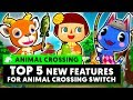 Top 5 NEW FEATURES For Animal Crossing Switch!