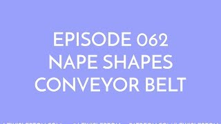 Episode 062 - nape shapes conveyor belt