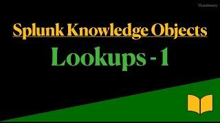 Splunk knowledge objects   Splunk Lookups   Splunk Lookups Part 1