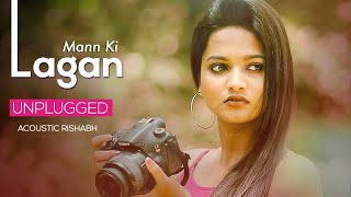 Mann Ki Lagan (Acoustic Cover) | Rishabh Tiwari | Rahat Fateh Ali Khan | Tune Lyrico
