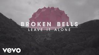Broken Bells   Leave It Alone (Lyric Video)