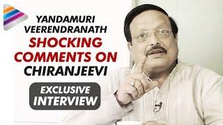 Yandamuri Veerendranath Shocking Comments On Chiranjeevi  Exclusive Interview  Telugu Filmnagar
