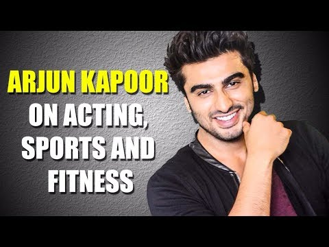 Arjun Kapoor on Acting, Sports & Fitness