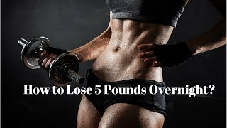 How to Lose 5 Pounds Overnight!