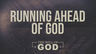 Running Ahead of God