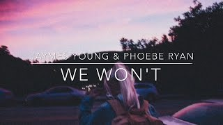 We Won't   Jaymes Young & Phoebe Ryan  LYRICS VIDEO