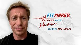 Fit Maker Show #006 – Rafał Mazur