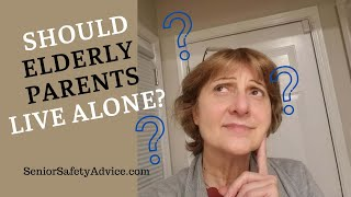 Can Your Senior Parent Continue To Live Alone?  10 Signs To Look For