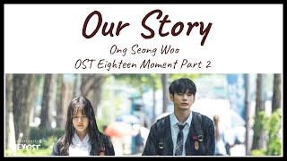 Ong Seong Woo (옹성우) Our Story (리가 만난 이야기) OST Eighteen Moment Part 2 |  Lyrics