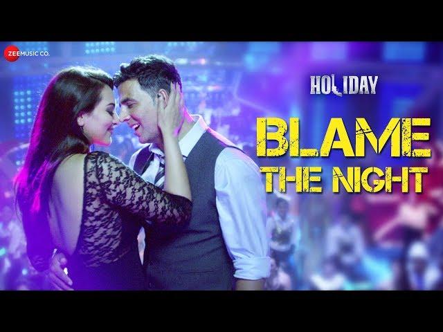 Blame The Night - Arijit Singh | Holiday | Akshay Kumar, Sonakshi Sinha | Aditi Singh Sharma