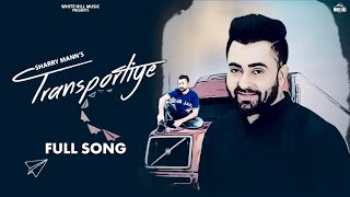 Sharry Mann New Punjabi Song : Transportiye | Nick Dhammu  | Latest Punjabi Songs 2020 | WHM