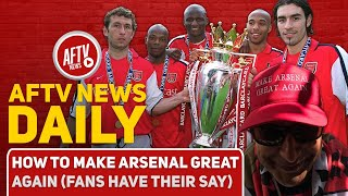 How To Make Arsenal Great Again! (Fans Have Their Say) | AFTV News Daily