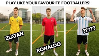 How To Play Like Your Favorite FOOTBALLERS!!
