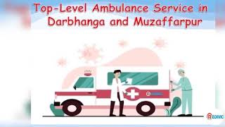 Take Quick Advanced ICU Care Ambulance Service in Darbhanga by Medivic