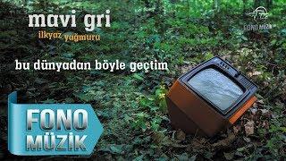 Mavi Gri - Bu Dünyadan Böyle Geçtim (Official Audio)