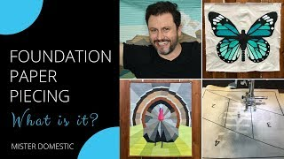 Foundation Paper Piecing: What Is It? With Mister Domestic