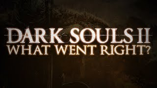 Dark Souls 2 ▶ What went right?