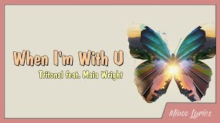 Tritonal   When I'm With U (Lyrics) Feat. Maia Wright
