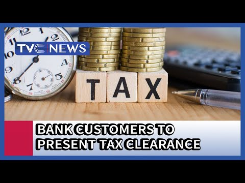 Bank Customers to present Tax Clearance from January 2020