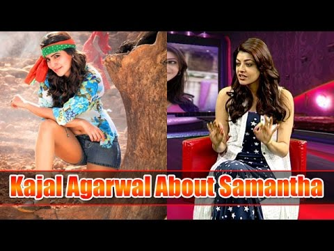 Kajal interview about Samantha