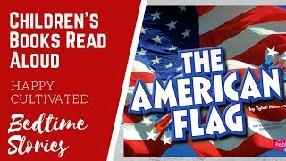 THE AMERICAN FLAG Book For Kids | 4th Of July Books For Kids | Childrens Books Read Aloud