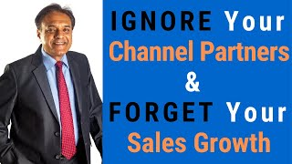 Ignore Your Channel Partners & Forget Your Sales Growth | Sales Tips