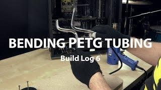 Bending PETG tubing - Build Log #6