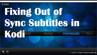 Fixing Out of Sync Subtitles in Kodi- Synchronise Subtitles using Subtitles  Offset
