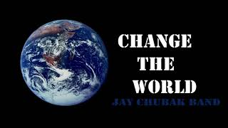 JAY CHUBAK BAND – CHANGE THE WORLD