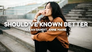 Clean Bandit - Should've Known Better (Lyrics) feat. Anne-Marie