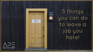 5 things you can do to leave a job you hate!...