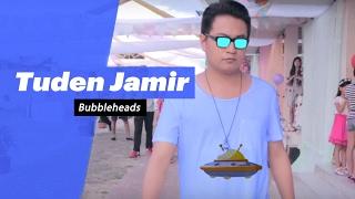 Tuden Jamir - Bubbleheads - songdew