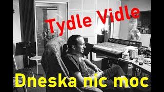 Video Tydle Vidle - Dneska nic moc