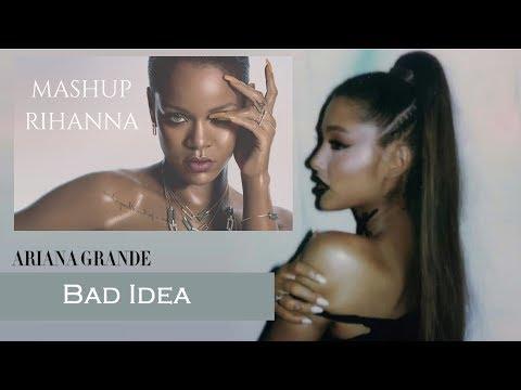 Ariana Grande l Mashup Bad Idea - Rihanna