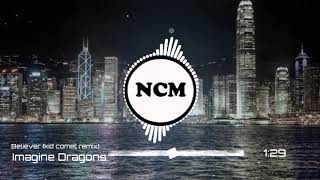 Believer (Kit Comet Remix) - Imagine Dragons | NoCopiringhtMusic