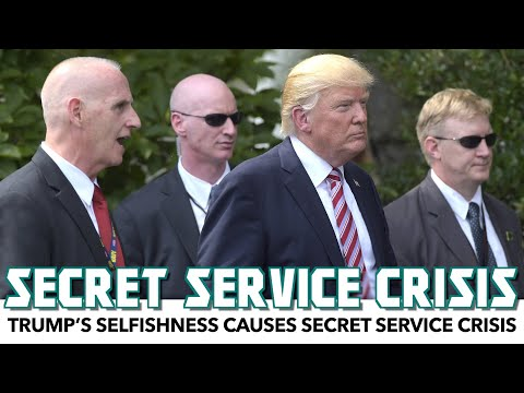 Trump's Selfishness Causes Secret Service Crisis