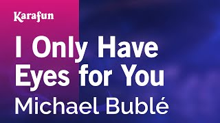 Karaoke I Only Have Eyes For You   Michael Bublé *